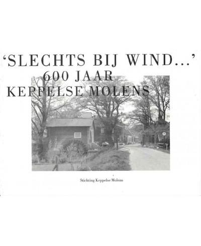 Slechts bij wind... 600 jaar Keppelse molens - tweedehands