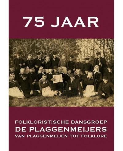 75 Jaar Folkloristische Dansgroep De Plaggenmeijers